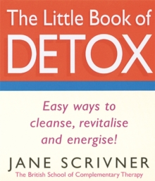 The Little Book of Detox : Easy Ways to Cleanse, Revitalise and Energise!, Paperback Book