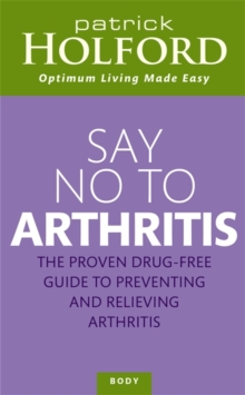 Say No to Arthritis : The Proven Drug Free Guide to Preventing and Relieving Arthritis, Paperback Book