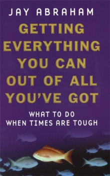 Getting Everything You Can Out Of All You've Got : What to Do When Times are Tough, Paperback Book