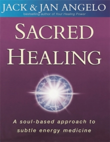 Sacred Healing : A soul-based approach to subtle energy medicine, Paperback / softback Book