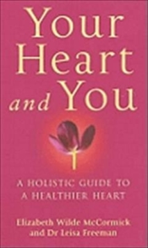 Your Heart and You : A Holistic Guide to a Healthier Heart, Paperback Book