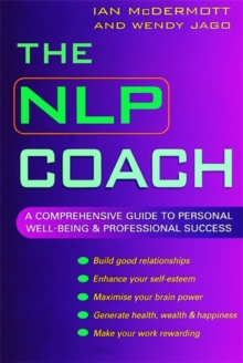 The NLP Coach : A Comprehensive Guide to Personal Well-Being and Professional Success, Paperback Book