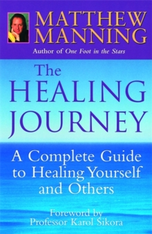 The Healing Journey : A Complete Guide to Healing Yourself and Others, Paperback Book