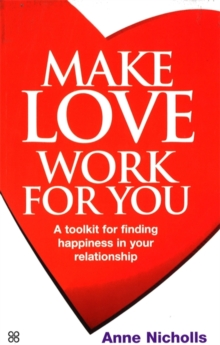 Make Love Work For You : A Toolkit for Finding Happiness in Your Relationship, Paperback / softback Book