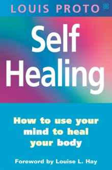 Self-Healing:Use Your Mind To Heal Your Body : How to use your mind to heal your body, Paperback / softback Book