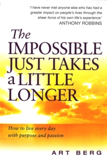 The Impossible Just Takes a Little Longer : How to Live Every Day with Purpose and Passion, Paperback Book