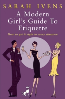 A Modern Girl's Guide To Etiquette : How to get it right in every situation, Paperback Book