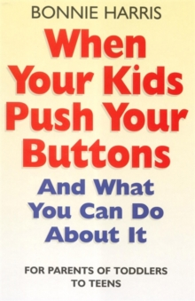When Your Kids Push Your Buttons : And What You Can Do About it, Paperback Book