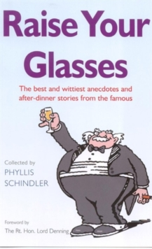 Raise Your Glasses : The Best and Wittiest Anecdotes and After-dinner Stories from the Famous, Paperback Book