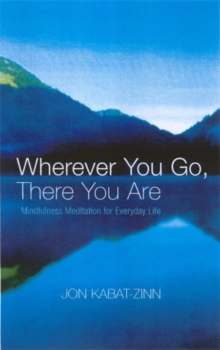 Wherever You Go, There You are : Mindfulness Meditation for Everyday Life, Paperback Book