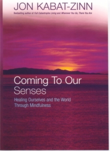 Coming to Our Senses : Healing Ourselves and the World Through Mindfulness, Paperback Book