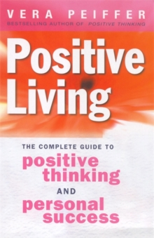 Positive Living : The complete guide to positive thinking and personal success, Paperback Book