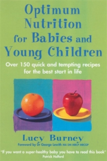 Optimum Nutrition For Babies & Young Children : Over 150 quick and tempting recipes for the best start in life, Paperback Book