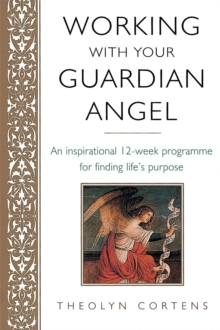 Working with Your Guardian Angel : An Inspirational 12-week Programme for Finding Your Life's Purpose, Paperback Book
