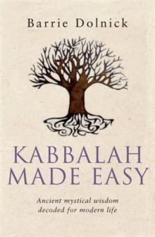 Kabbalah Made Easy : Ancient mystical wisdom decoded for modern life, Paperback Book