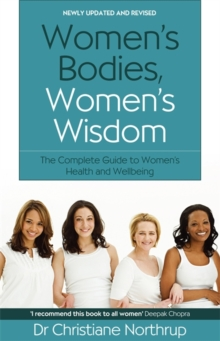 Women's Bodies, Women's Wisdom : The Complete Guide to Women's Health and Wellbeing, Paperback Book