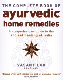The Complete Book Of Ayurvedic Home Remedies : A comprehensive guide to the ancient healing of India, Paperback Book