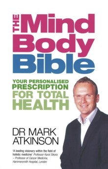 The Mind Body Bible : Your Personalised Prescription for Total Health, Paperback Book