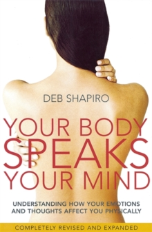 Your Body Speaks Your Mind : Understanding how your emotions and thoughts affect you physically, Paperback Book