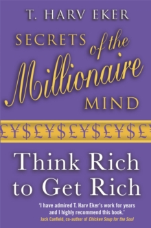 Secrets Of The Millionaire Mind : Think rich to get rich, Paperback / softback Book