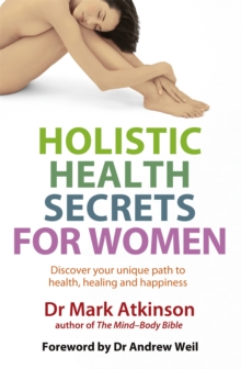 Holistic Health Secrets for Women : Discover Your Unique Path to Health, Healing and Happiness, Paperback Book