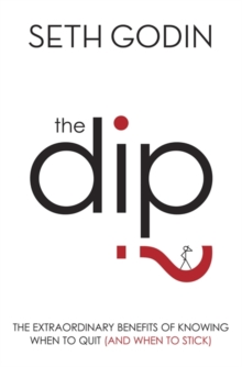 The Dip : The Extraordinary Benefits of Knowing When to Quit (and When to Stick), Paperback Book