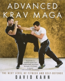 Advanced Krav Maga : The Next Level of Fitness and Self-defence, Paperback Book