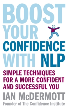 Boost Your Confidence with NLP : Simple Techniques for a More Confident and Successful You, Paperback Book