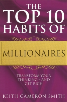 The Top 10 Habits Of Millionaires : Transform Your Thinking - and Get Rich, Paperback Book
