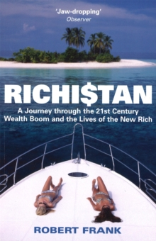 Richistan : A Journey Through the 21st Century Wealth Boom and the Lives of the New Rich, Paperback Book