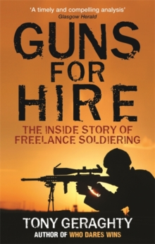 Guns for Hire : The Inside Story of Freelance Soldiering, Paperback Book