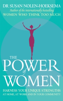 The Power Of Women : Harness your unique strengths at home, at work and in your community, Paperback / softback Book