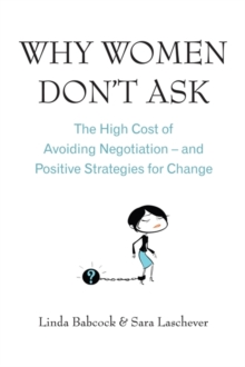 Why Women Don't Ask : The high cost of avoiding negotiation - and positive strategies for change, Paperback Book