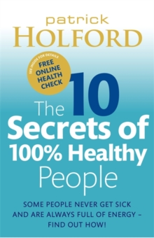 The 10 Secrets Of 100% Healthy People : Some people never get sick and are always full of energy - find out how!, Paperback Book