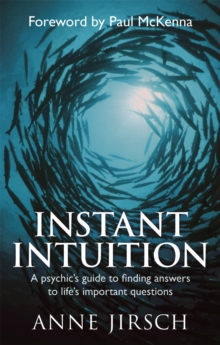 Instant Intuition : A Psychic's Guide to Finding Answers to Life's Important Questions, Paperback Book