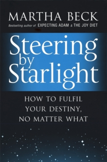 Steering by Starlight : How to Fulfil Your Destiny, No Matter What, Paperback Book