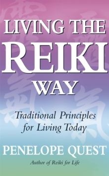 Living the Reiki Way : Traditional Principles for Living Today, Paperback Book