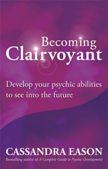 Becoming Clairvoyant : Develop Your Psychic Abilities to See into the Future, Paperback Book