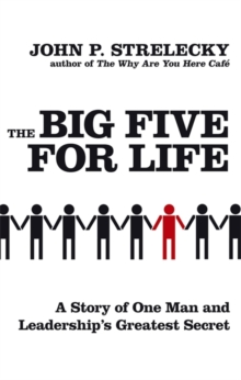 The Big Five For Life : A story of one man and leadership's greatest secret, Paperback / softback Book