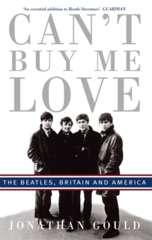 Can't Buy Me Love : The Beatles, Britain, and America, Paperback Book