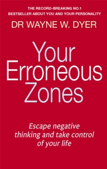 Your Erroneous Zones : Escape negative thinking and take control of your life, Paperback / softback Book