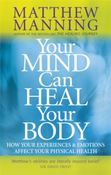 Your Mind Can Heal Your Body : How your experiences and emotions affect your physical health, Paperback / softback Book