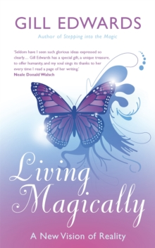 Living Magically : A new vision of reality, Paperback / softback Book
