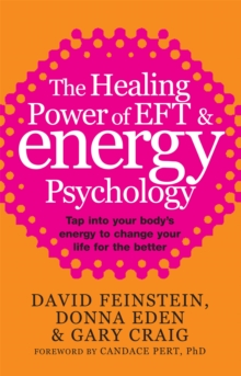 The Healing Power Of EFT and Energy Psychology : Tap into your body's energy to change your life for the better, Paperback Book