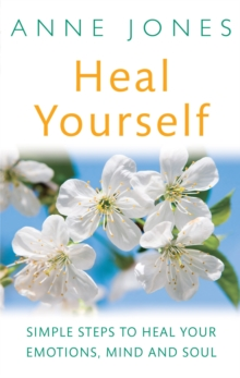 Heal Yourself : Simple steps to heal your emotions, mind & soul, Paperback / softback Book