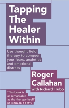 Tapping The Healer Within : Use thought field therapy to conquer your fears, anxieties and emotional distress, Paperback Book