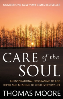 Care Of The Soul : An inspirational programme to add depth and meaning to your everyday life, Paperback / softback Book