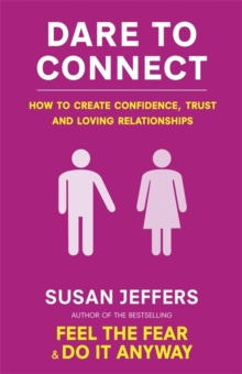 Dare To Connect : How to create confidence,  trust and loving relationships, Paperback Book