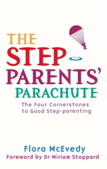 The Step-parents' Parachute : The Four Cornerstones of Good Step-Parenting, Paperback Book