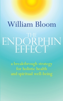 The Endorphin Effect : A Breakthrough Strategy for Holistic Health and Spiritual Wellbeing, Paperback Book